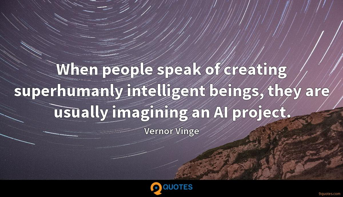 When people speak of creating superhumanly intelligent beings, they are usually imagining an AI project.