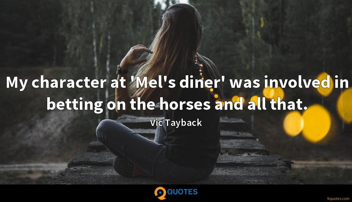 My character at 'Mel's diner' was involved in betting on the horses and all that.