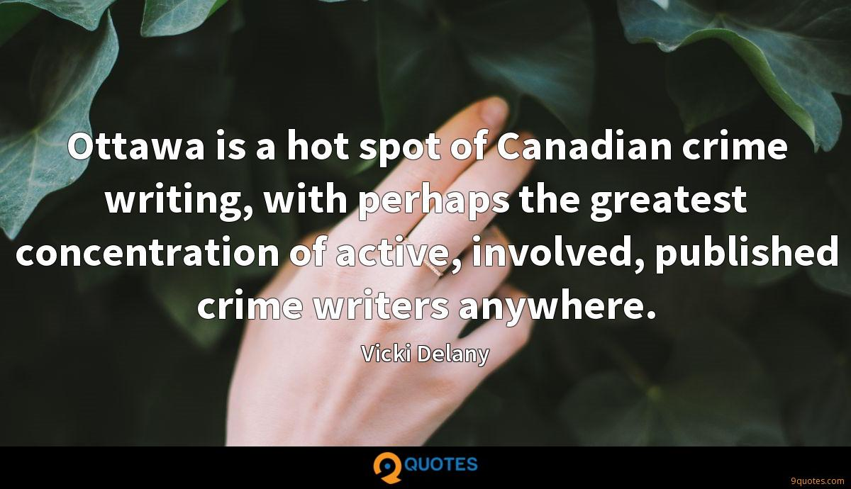 Ottawa is a hot spot of Canadian crime writing, with perhaps the greatest concentration of active, involved, published crime writers anywhere.