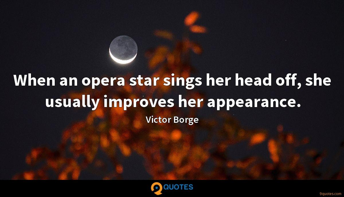 When an opera star sings her head off, she usually improves her appearance.