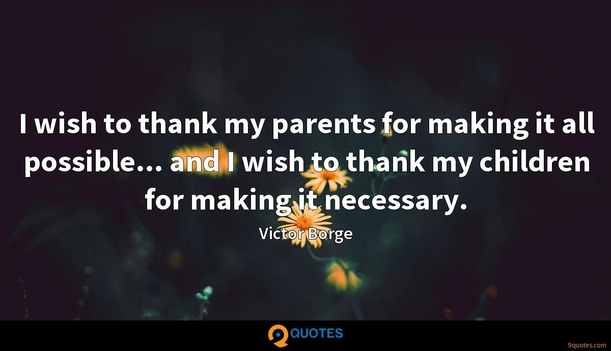 I wish to thank my parents for making it all possible... and I wish to thank my children for making it necessary.