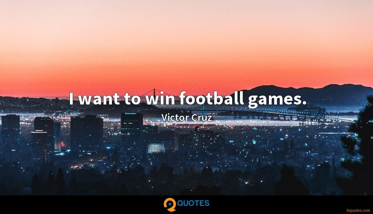 I want to win football games.