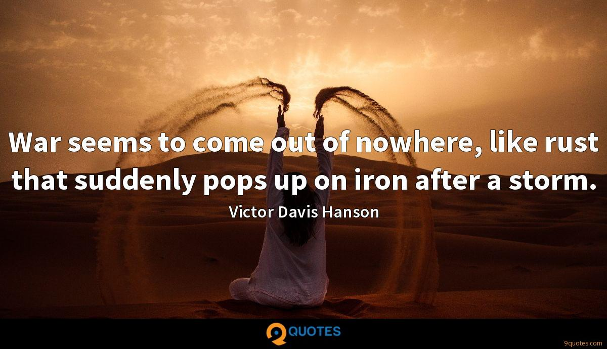 War seems to come out of nowhere, like rust that suddenly pops up on iron after a storm.