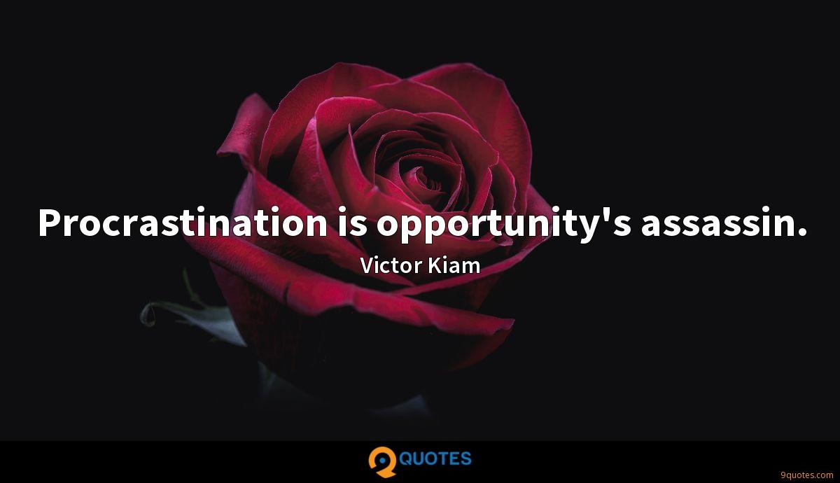 Procrastination is opportunity's assassin.