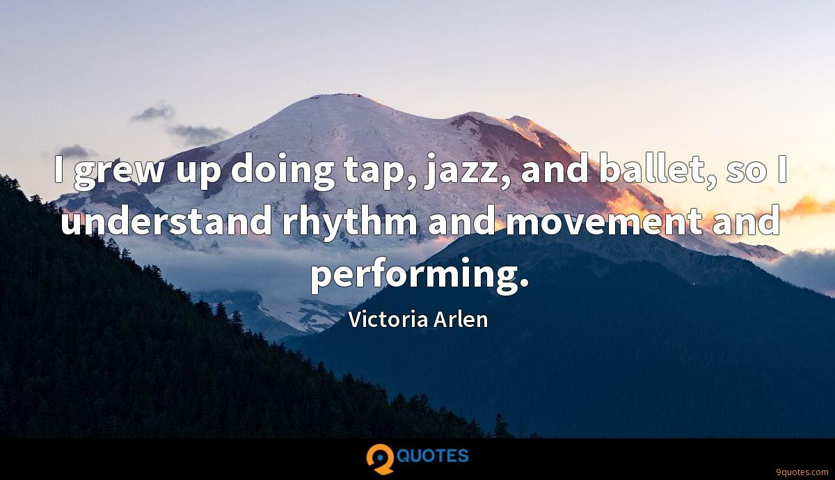 I grew up doing tap, jazz, and ballet, so I understand rhythm and movement and performing.