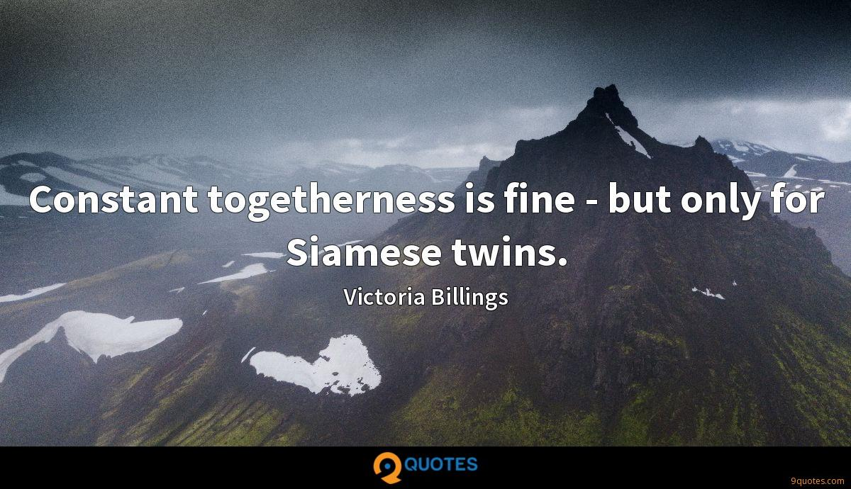 Constant togetherness is fine - but only for Siamese twins.