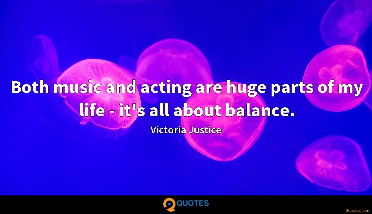 Both music and acting are huge parts of my life - it's all about balance.