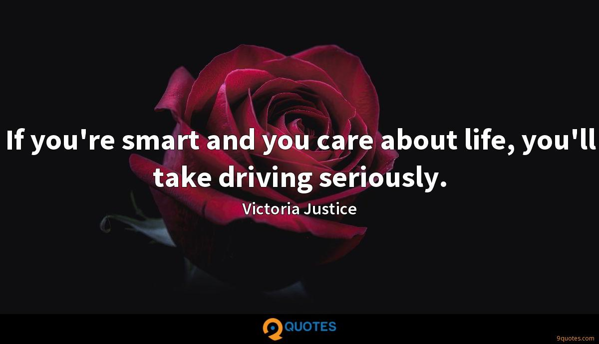 If you're smart and you care about life, you'll take driving seriously.