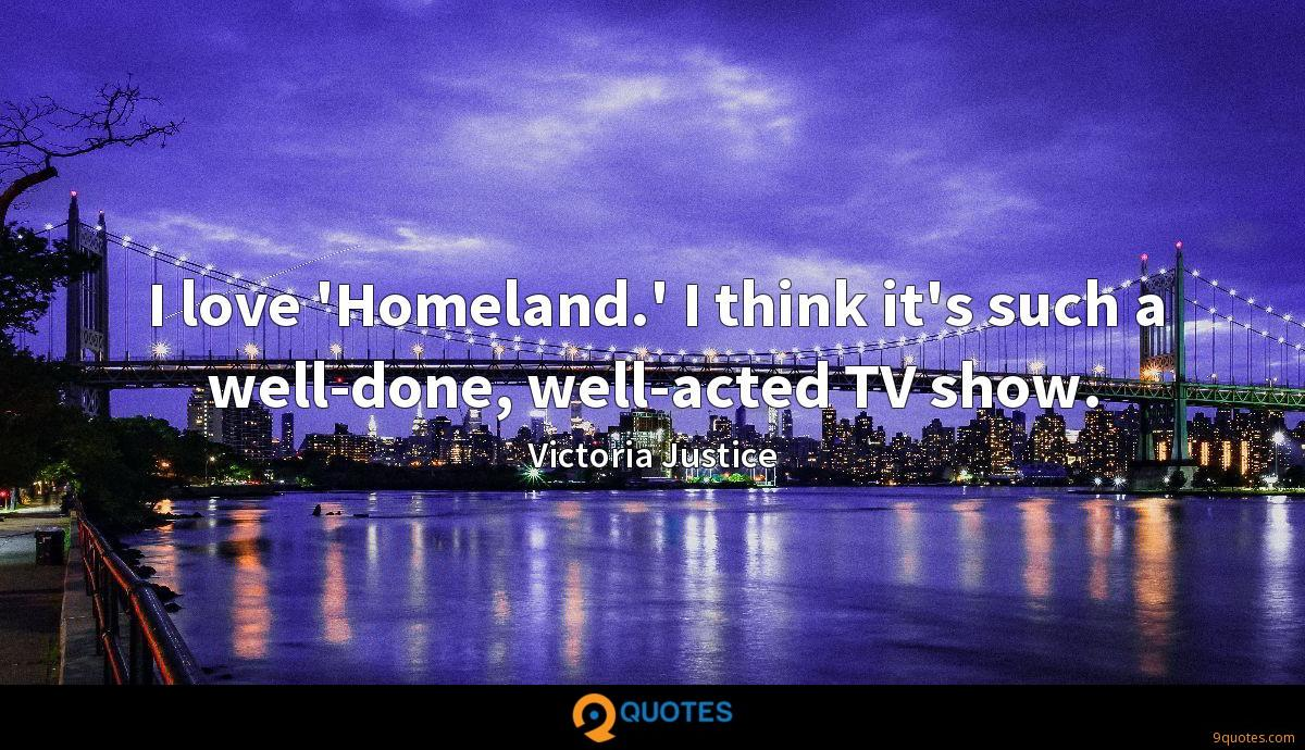 I love 'Homeland.' I think it's such a well-done, well-acted TV show.