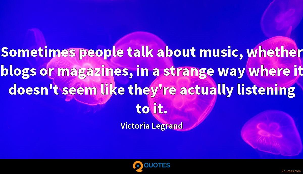 Sometimes people talk about music, whether blogs or magazines, in a strange way where it doesn't seem like they're actually listening to it.