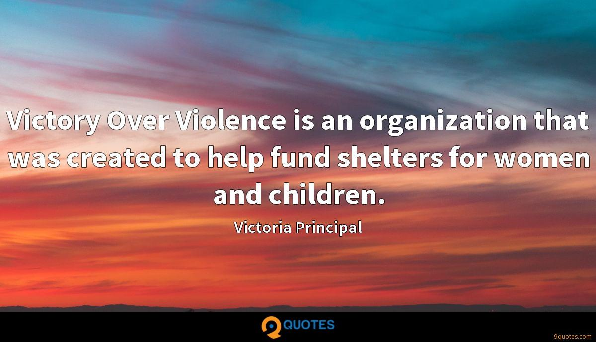 Victory Over Violence is an organization that was created to help fund shelters for women and children.