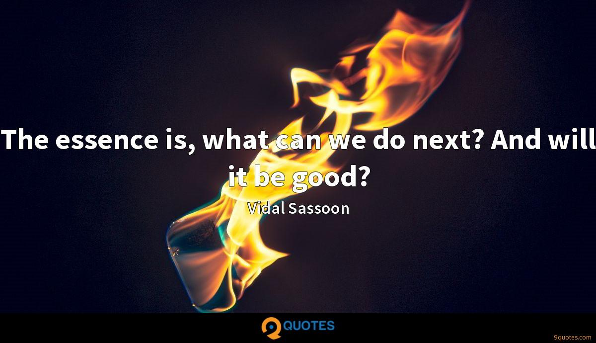 The essence is, what can we do next? And will it be good?