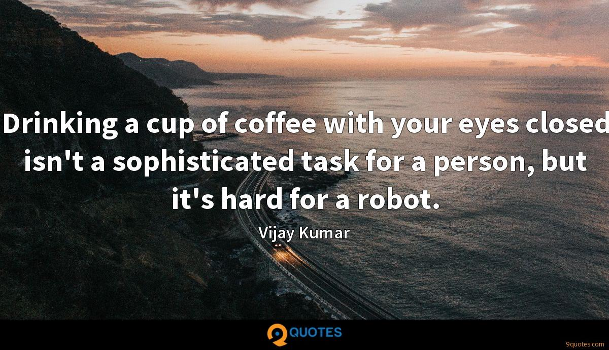 Drinking a cup of coffee with your eyes closed isn't a sophisticated task for a person, but it's hard for a robot.