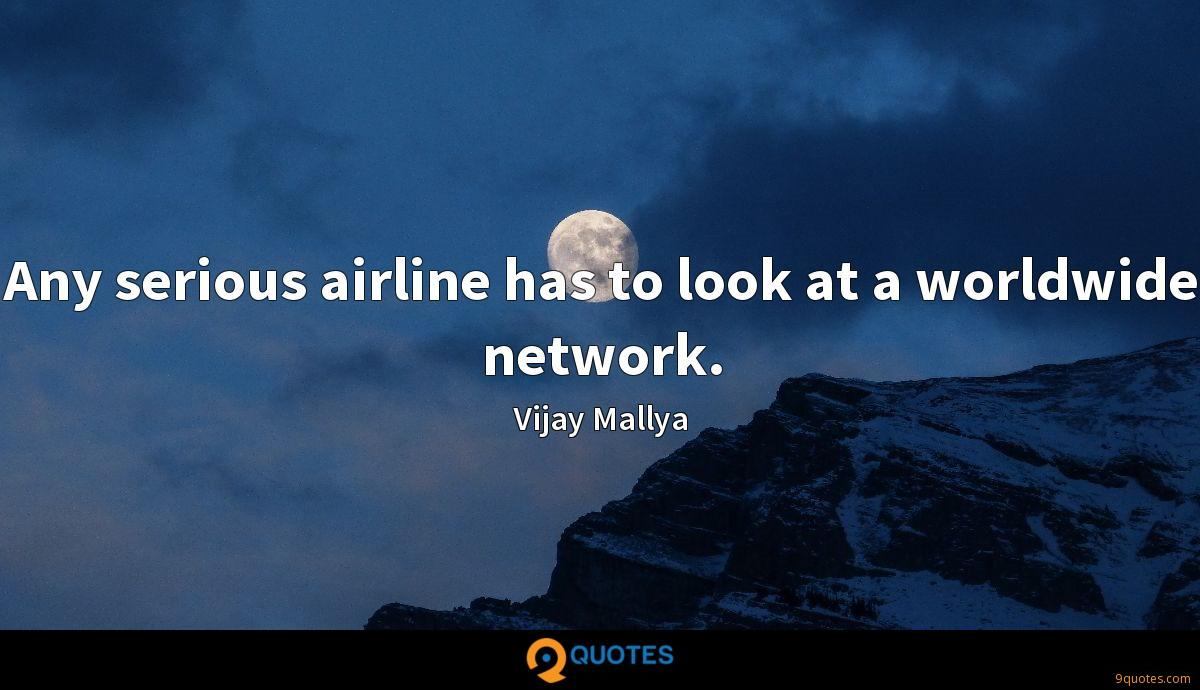 Any serious airline has to look at a worldwide network.