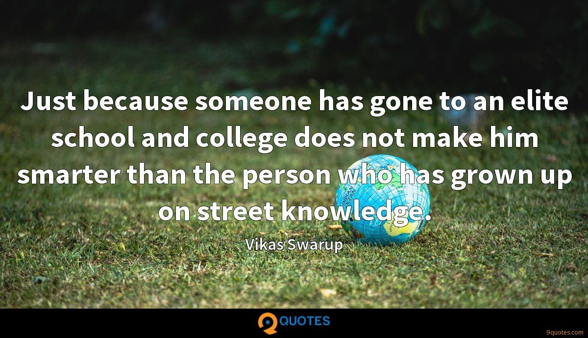 Just because someone has gone to an elite school and college does not make him smarter than the person who has grown up on street knowledge.