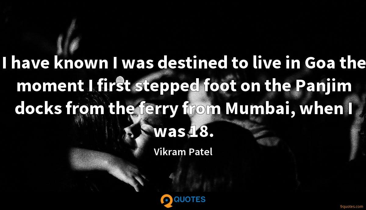 I have known I was destined to live in Goa the moment I first stepped foot on the Panjim docks from the ferry from Mumbai, when I was 18.