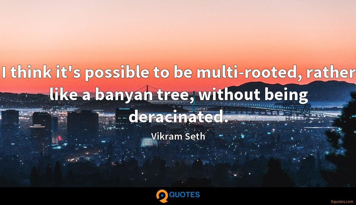 I think it's possible to be multi-rooted, rather like a banyan tree, without being deracinated.