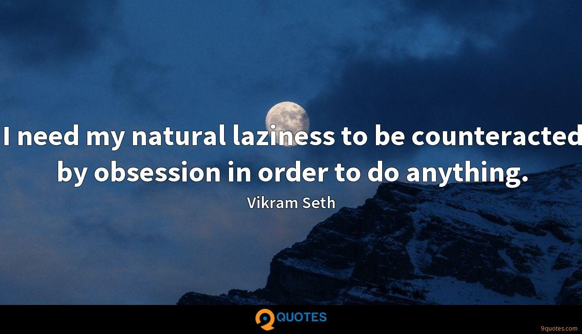 I need my natural laziness to be counteracted by obsession in order to do anything.