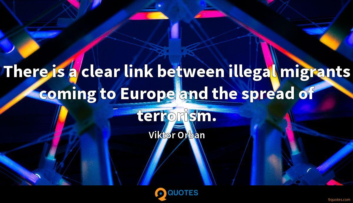 There is a clear link between illegal migrants coming to Europe and the spread of terrorism.