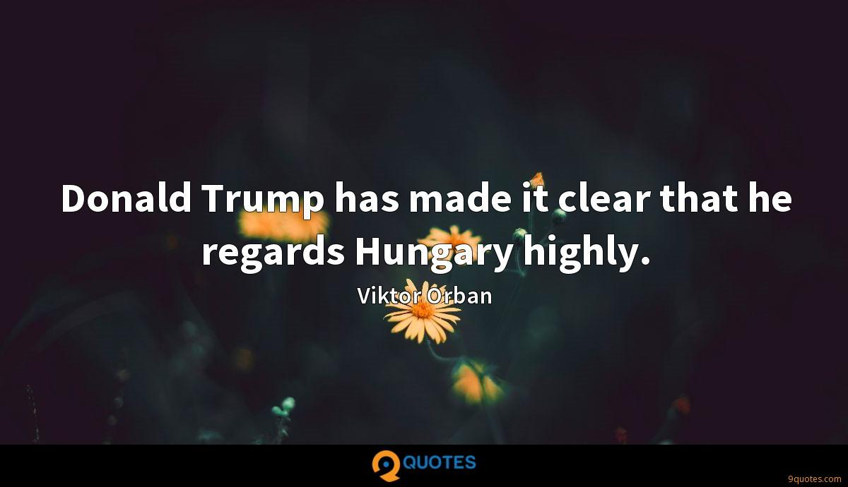 Donald Trump has made it clear that he regards Hungary highly.