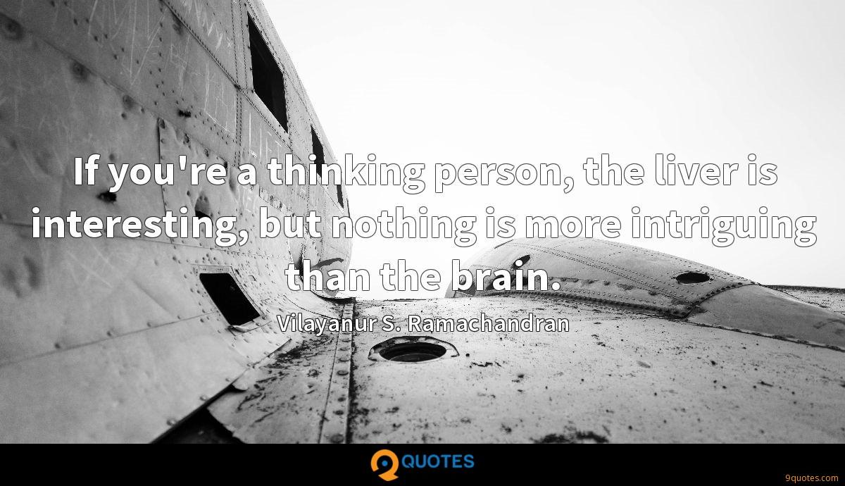 If you're a thinking person, the liver is interesting, but nothing is more intriguing than the brain.