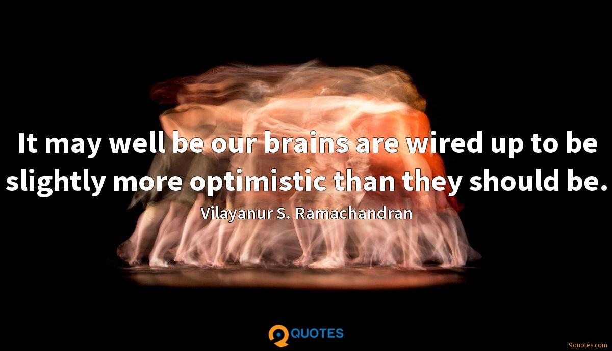 It may well be our brains are wired up to be slightly more optimistic than they should be.