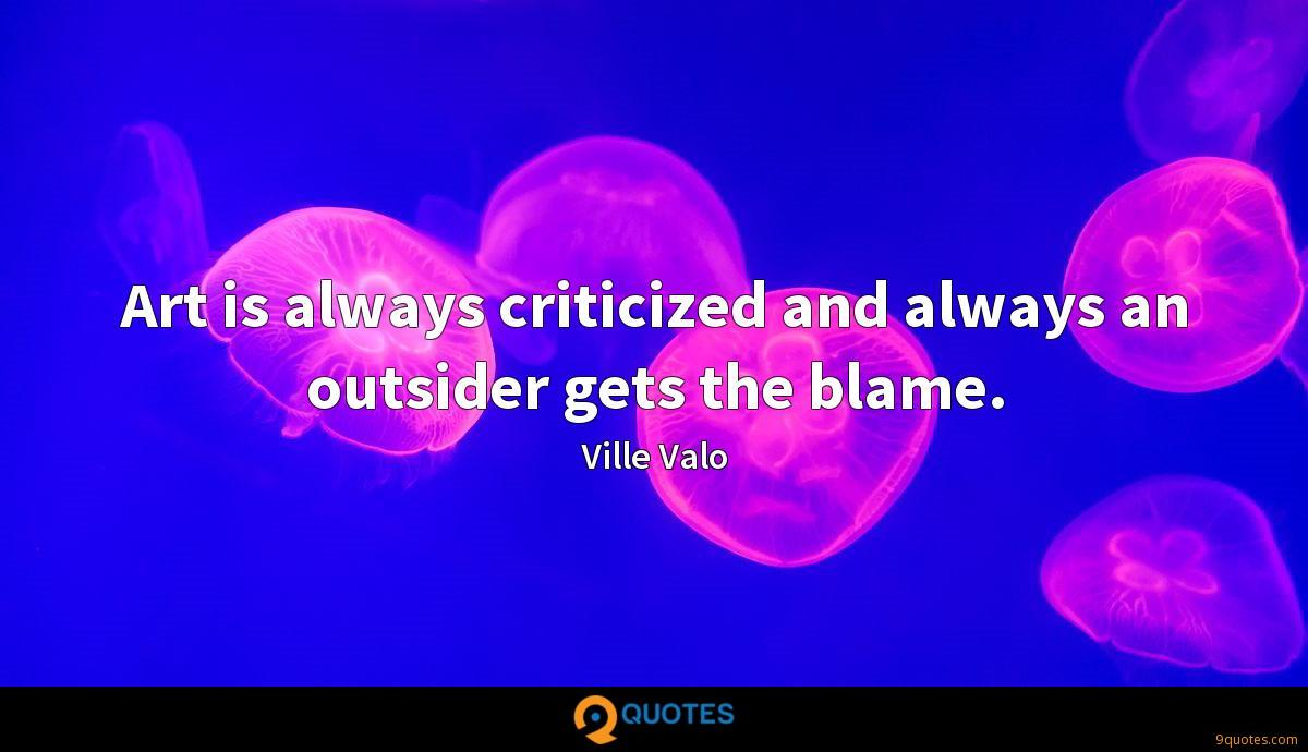 Art is always criticized and always an outsider gets the blame.