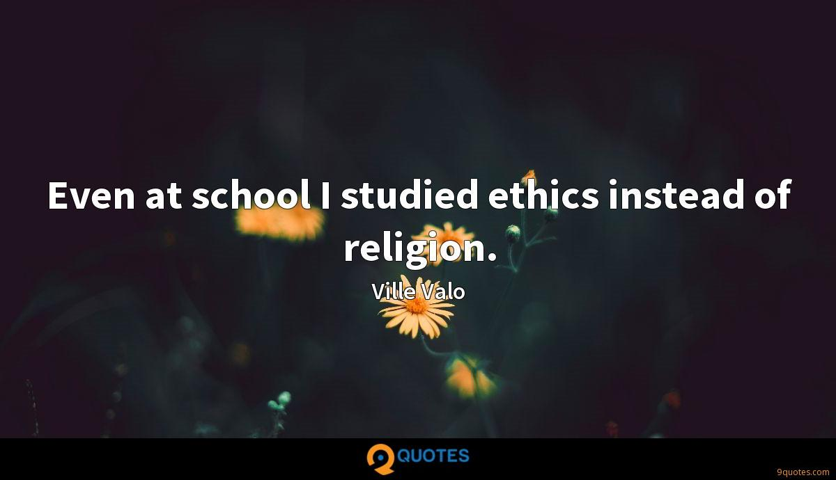 Even at school I studied ethics instead of religion.