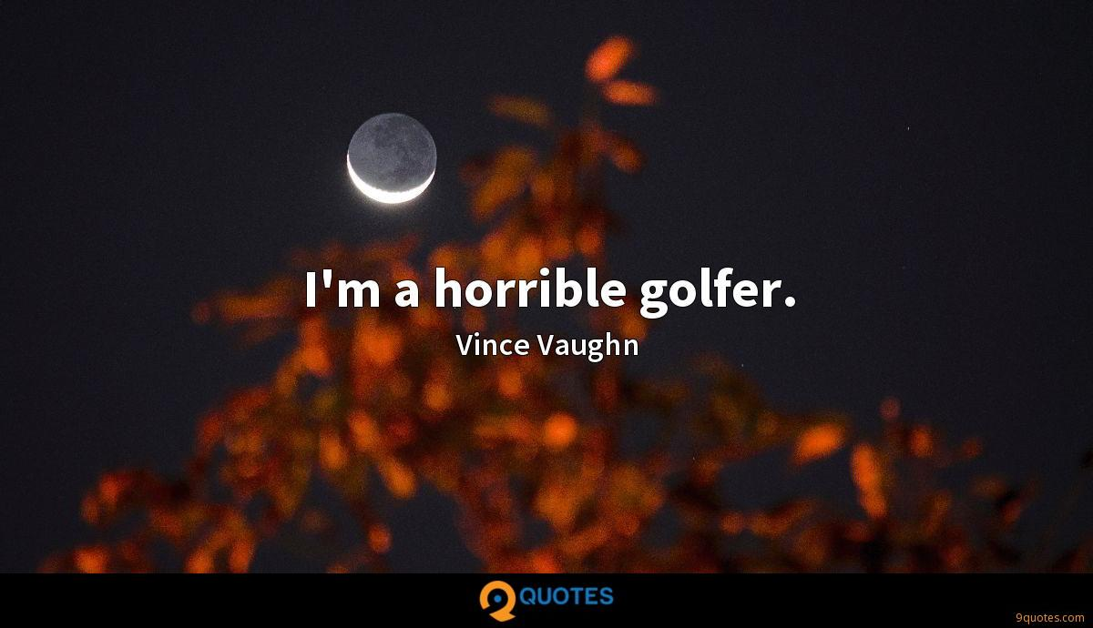 I'm a horrible golfer.