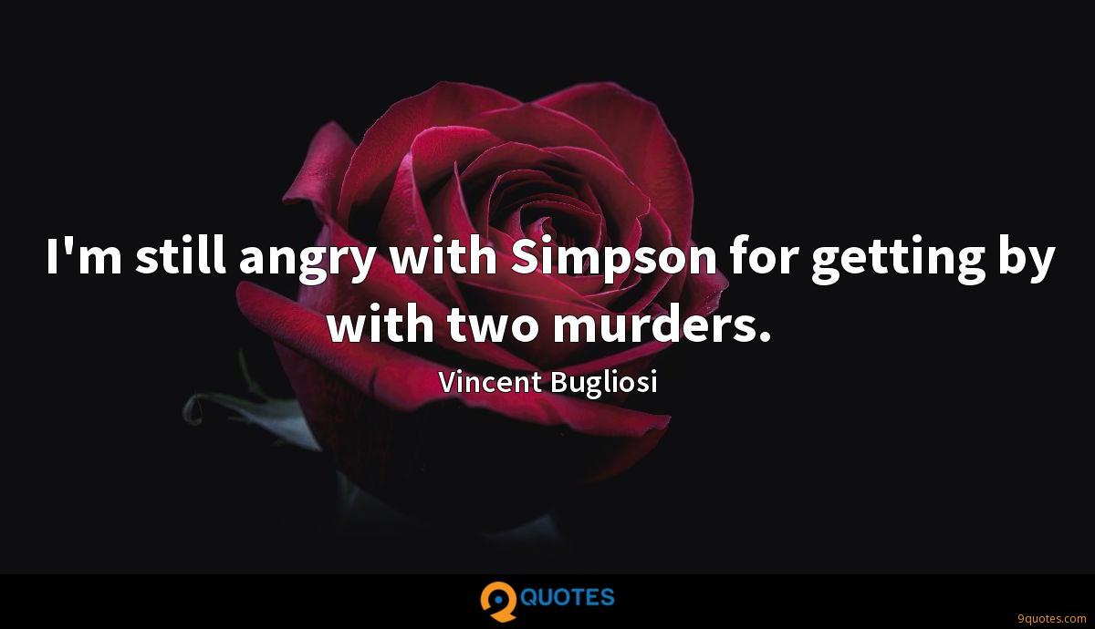 I'm still angry with Simpson for getting by with two murders.