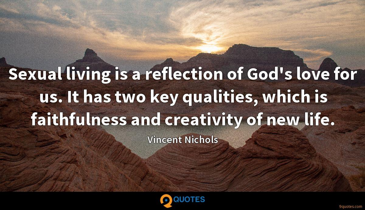 Sexual living is a reflection of God's love for us. It has two key qualities, which is faithfulness and creativity of new life.
