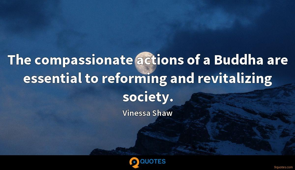 The compassionate actions of a Buddha are essential to reforming and revitalizing society.