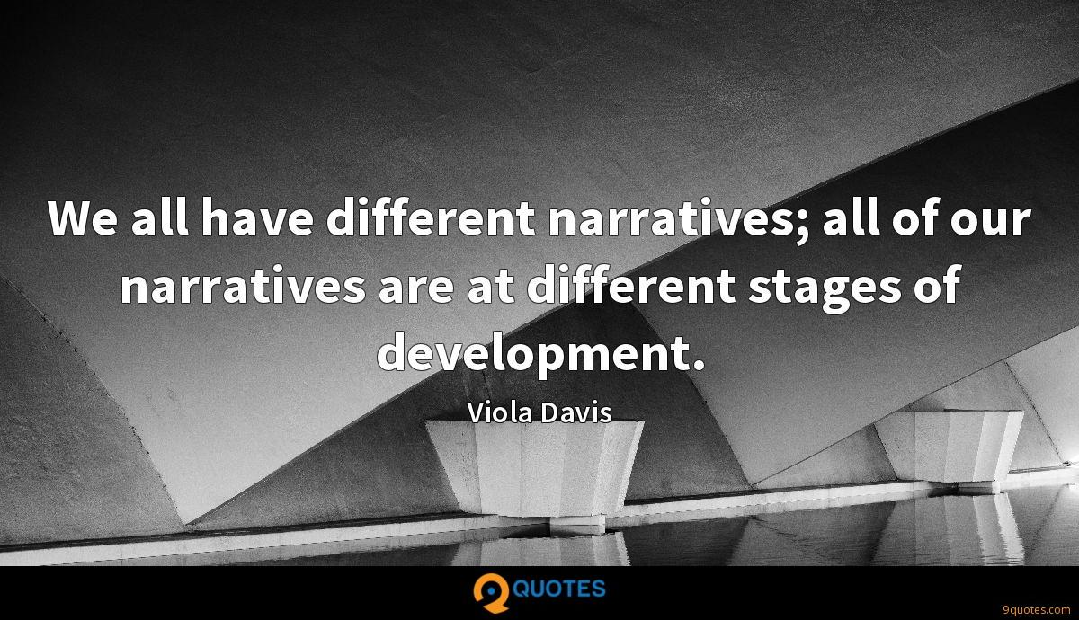 We all have different narratives; all of our narratives are at different stages of development.