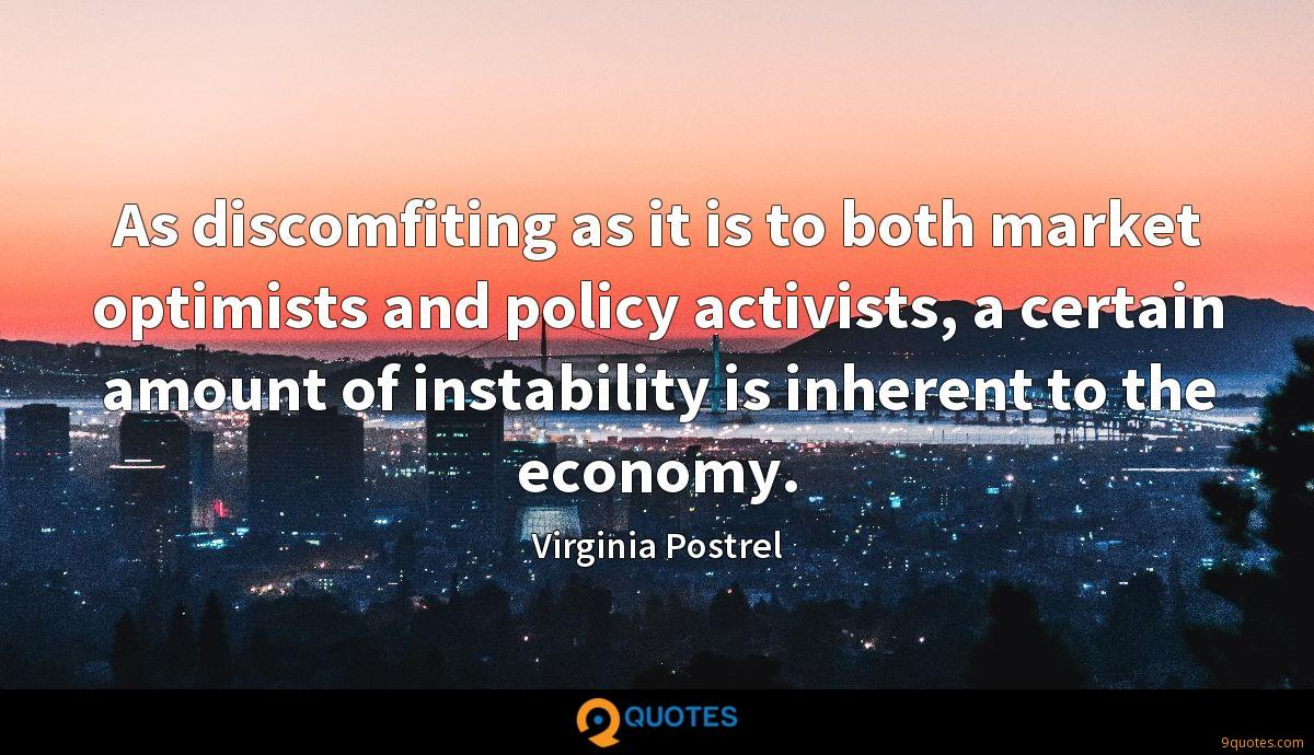 As discomfiting as it is to both market optimists and policy activists, a certain amount of instability is inherent to the economy.