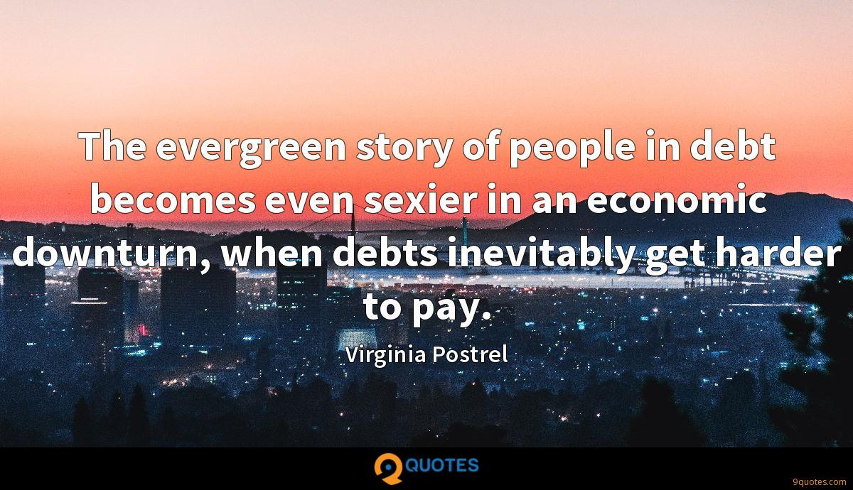 The evergreen story of people in debt becomes even sexier in an economic downturn, when debts inevitably get harder to pay.