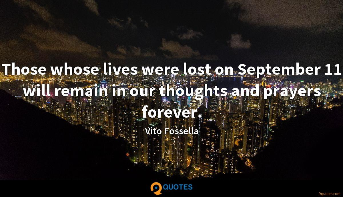 Those whose lives were lost on September 11 will remain in our thoughts and prayers forever.