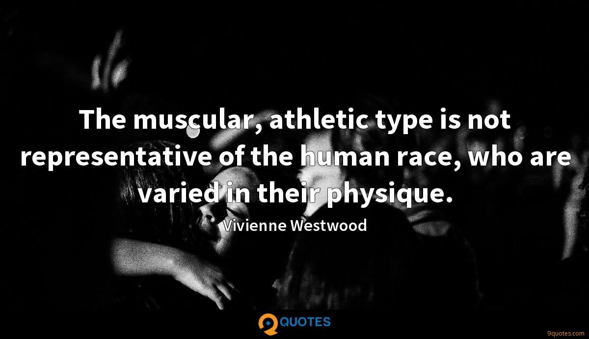 The muscular, athletic type is not representative of the human race, who are varied in their physique.