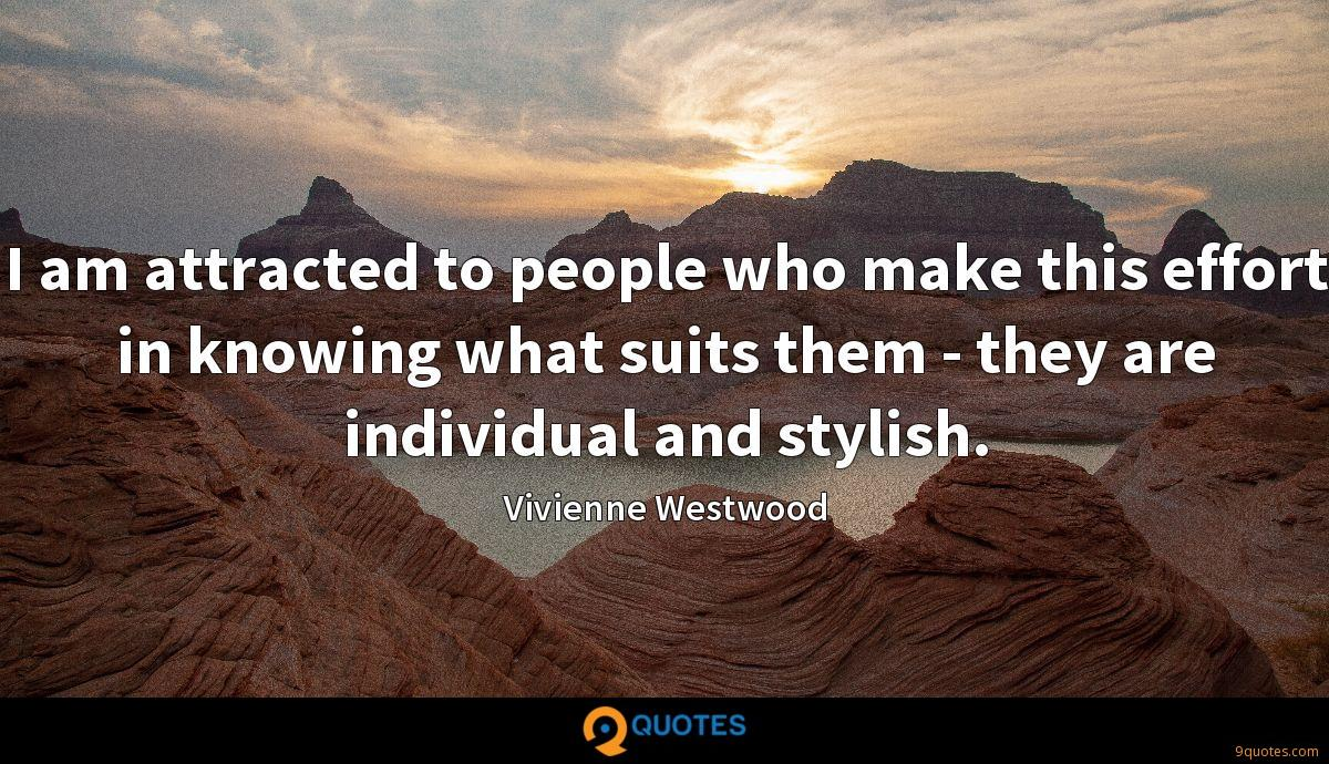 I am attracted to people who make this effort in knowing what suits them - they are individual and stylish.