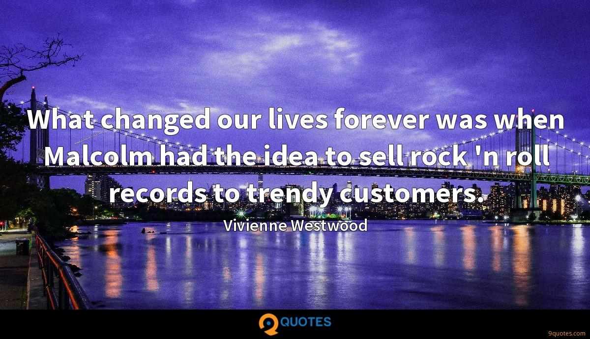 What changed our lives forever was when Malcolm had the idea to sell rock 'n roll records to trendy customers.