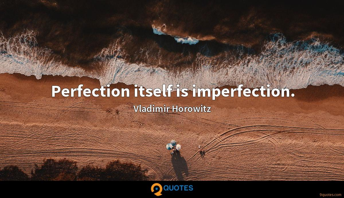 Perfection itself is imperfection.