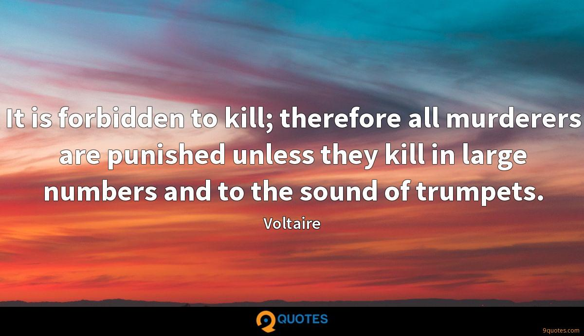 It is forbidden to kill; therefore all murderers are punished unless they kill in large numbers and to the sound of trumpets.