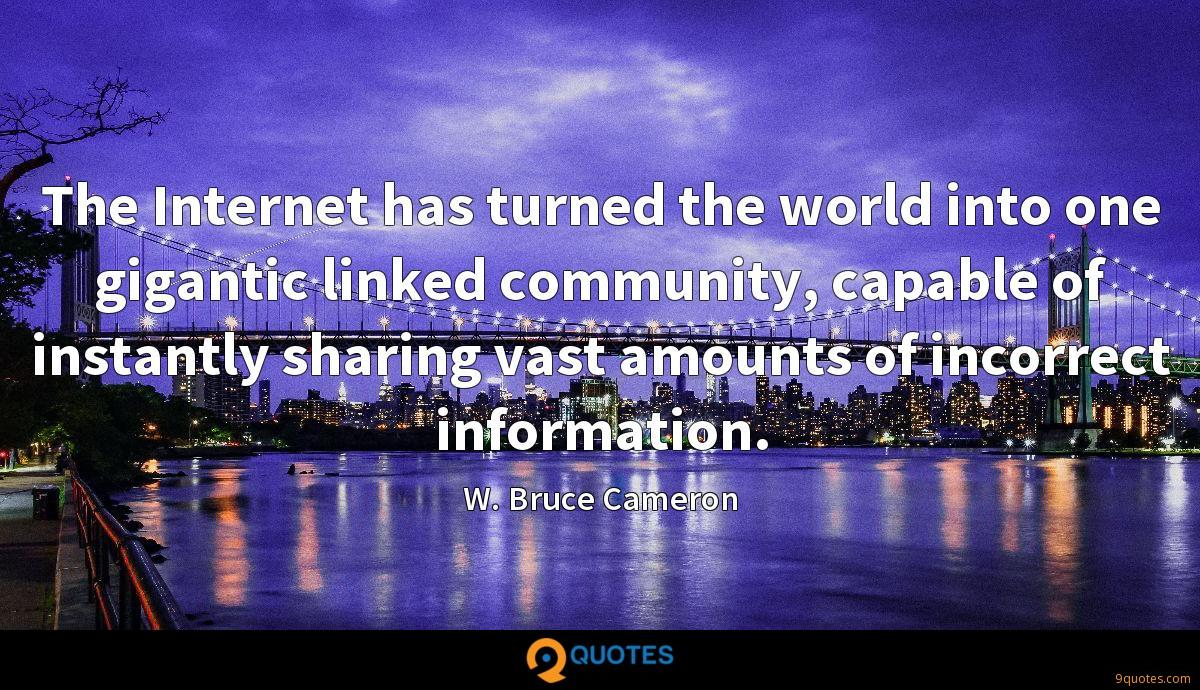 The Internet has turned the world into one gigantic linked community, capable of instantly sharing vast amounts of incorrect information.