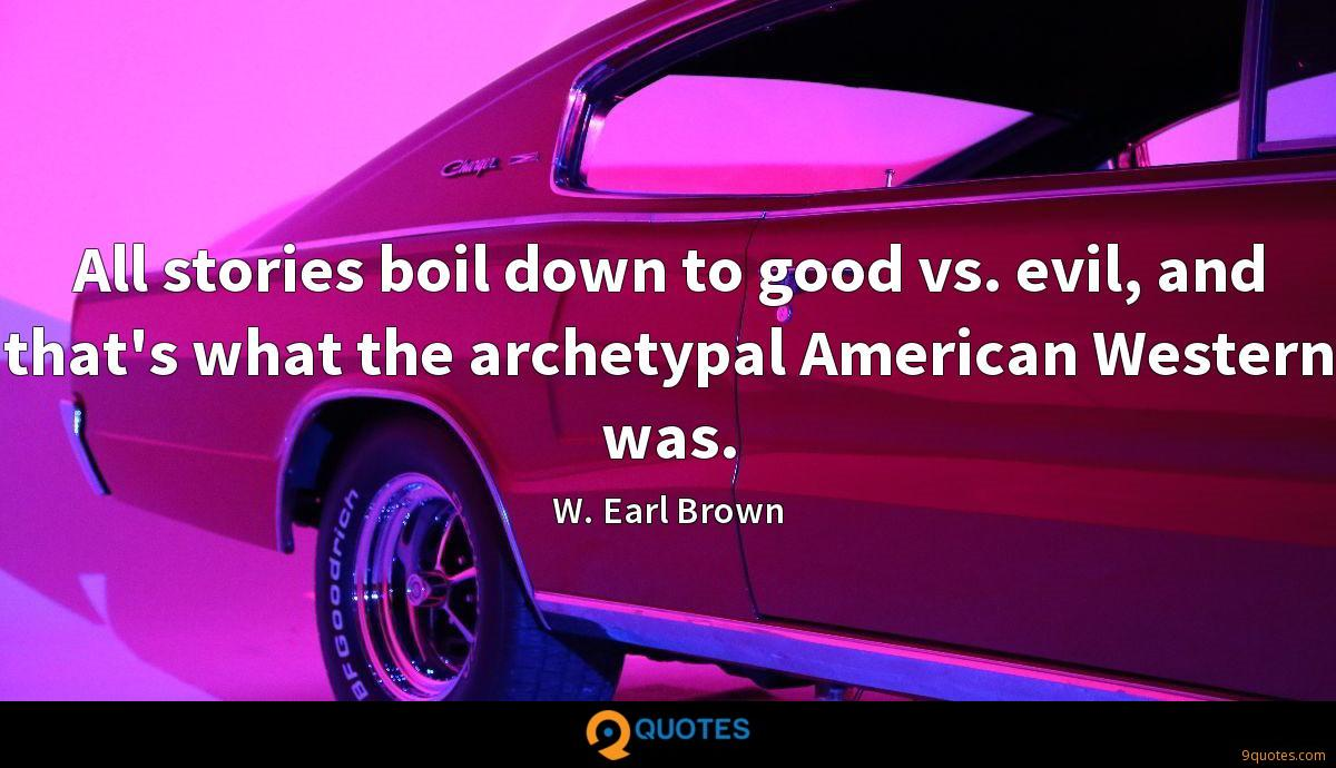 All stories boil down to good vs. evil, and that's what the archetypal American Western was.