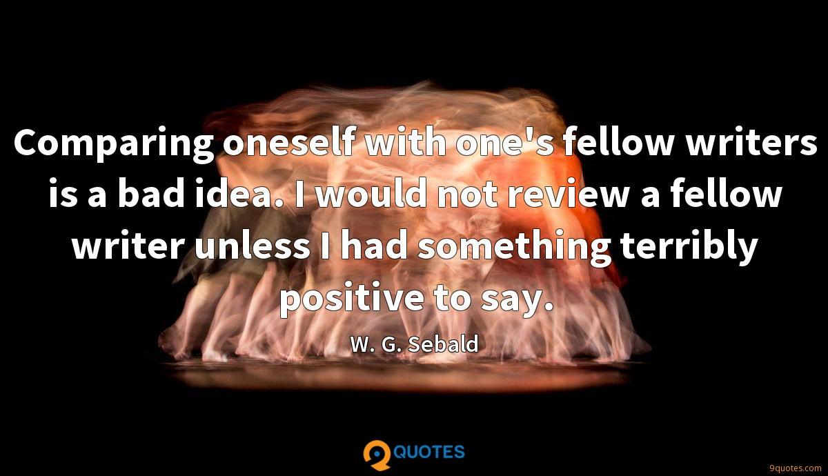 Comparing oneself with one's fellow writers is a bad idea. I would not review a fellow writer unless I had something terribly positive to say.