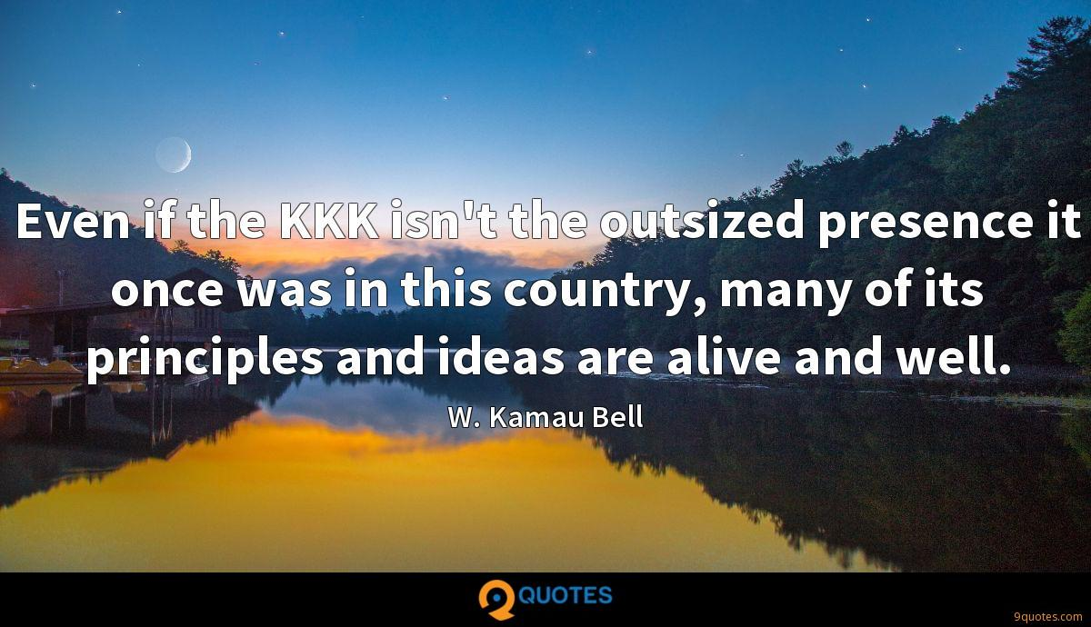 Even if the KKK isn't the outsized presence it once was in this country, many of its principles and ideas are alive and well.