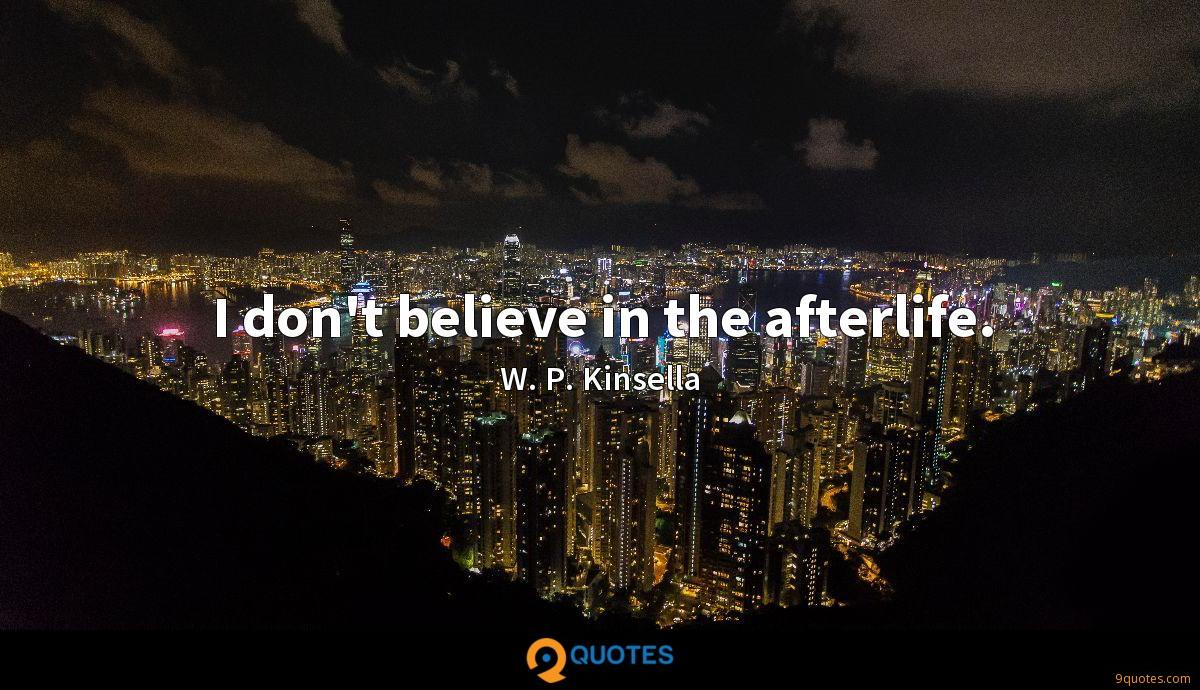 I don't believe in the afterlife.