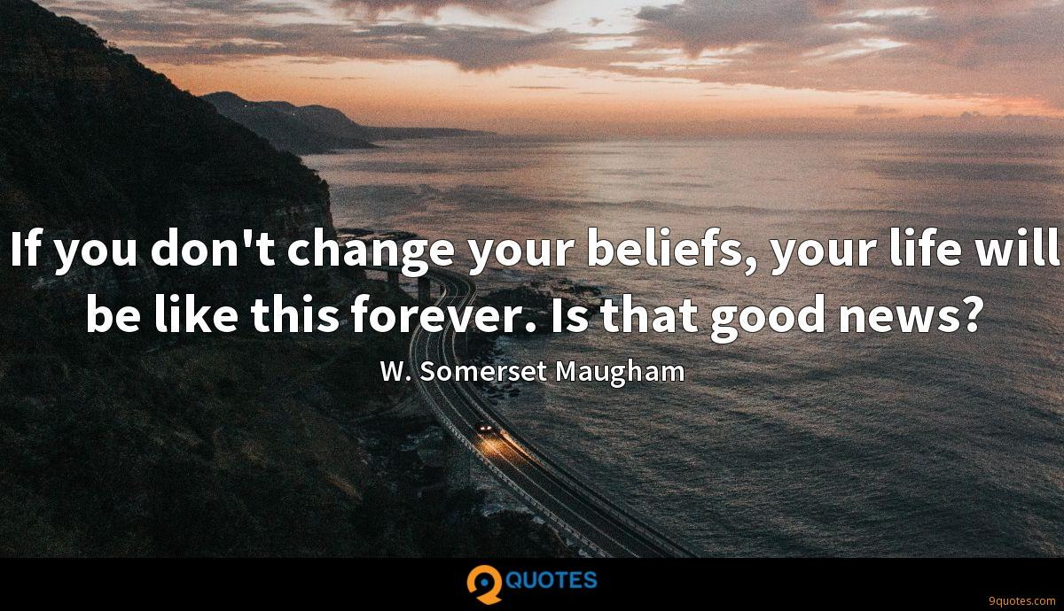 If you don't change your beliefs, your life will be like this forever. Is that good news?