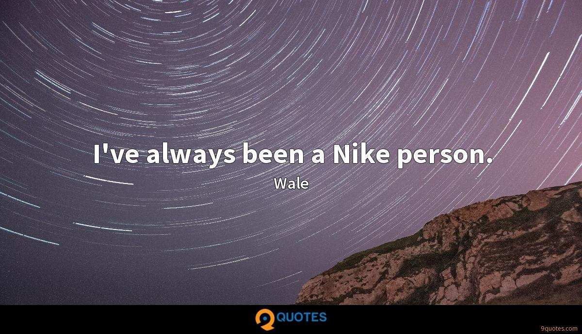 I've always been a Nike person.