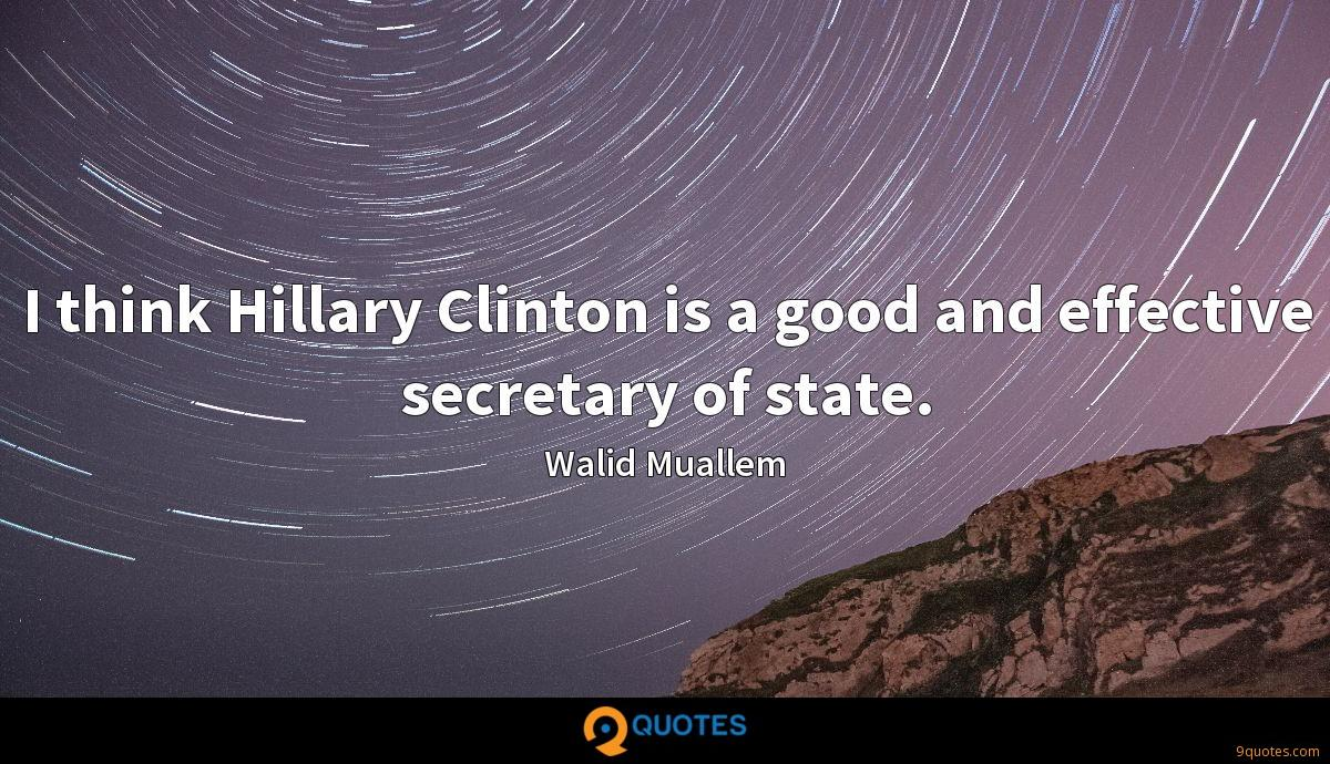 I think Hillary Clinton is a good and effective secretary of state.