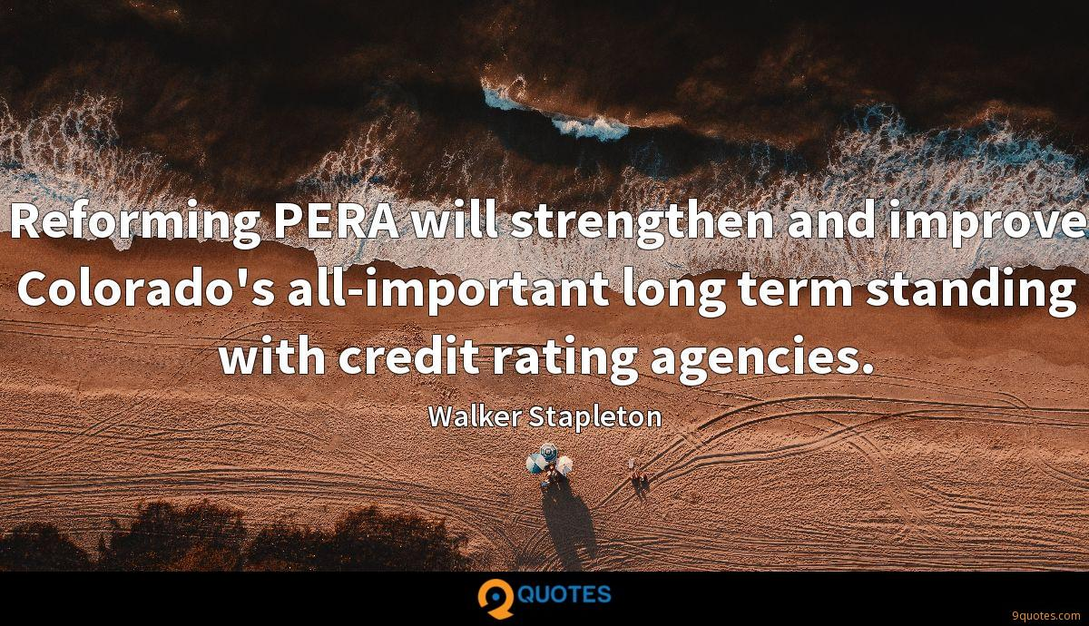 Reforming PERA will strengthen and improve Colorado's all-important long term standing with credit rating agencies.